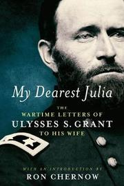 My Dearest Julia: The Wartime Letters Of Ulysses S. Grant To His Wife by Ulysses S Grant image