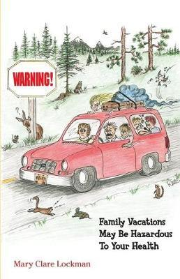 Warning! Family Vacations May Be Hazardous to Your Health by MS Mary Clare Lockman