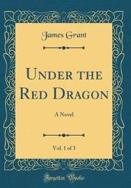 Under the Red Dragon, Vol. 1 of 3 by James Grant image