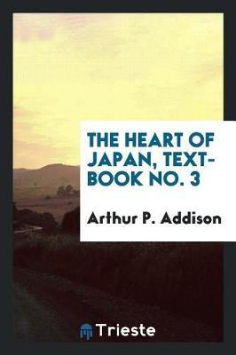 The Heart of Japan, Text-Book No. 3 by Arthur P. Addison image