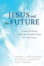 Jesus and the Future by Andreas Kostenberger image
