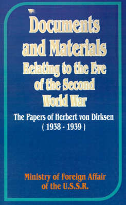 Documents and Materials Relating to the Eve of the Second World War: The Papers of Herbert Von Dirksen (1938-1939) by Ministry of Foreign Affairs of the USSR image