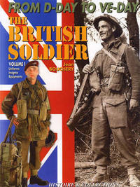 From D-Day to Ve-Day: The British Soldier: 2006: Pt. 1: Uniforms, Insignia and Equipment by Jean Bouchery image