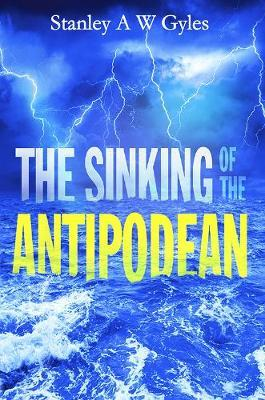 The Sinking of the Antipodean by Stanley a W Gyles