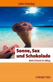 Sonne, Sex Und Schokolade: Mehr Chemie Im Alltag by John Emsley image