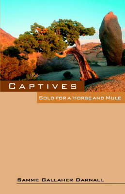 Captives: Sold for a Horse and Mule by Samme , Gallaher Darnall image