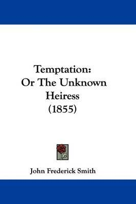 Temptation: Or The Unknown Heiress (1855) by John Frederick Smith image
