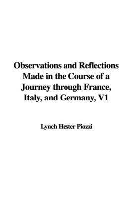 Observations and Reflections Made in the Course of a Journey Through France, Italy, and Germany, V1 by Lynch Hester Piozzi
