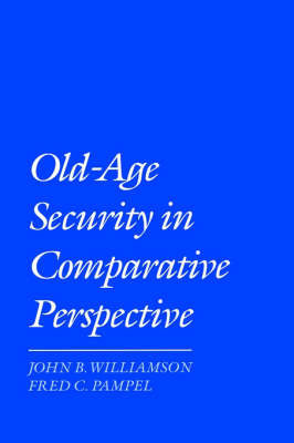 Old Age Security in Comparative Perspective by John B Williamson