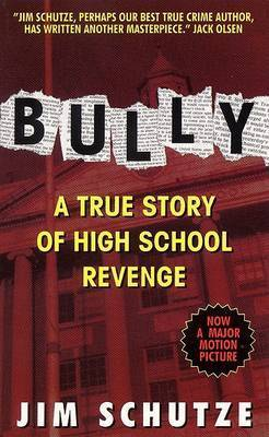 Bully: a True Story of High School Revenge by Jim Schutze