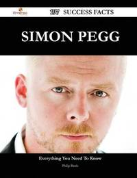 Simon Pegg 197 Success Facts - Everything You Need to Know about Simon Pegg by Philip Battle