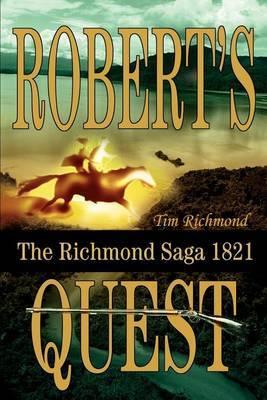 Robert's Quest: The Richmond Saga 1821 by Tim Richmond