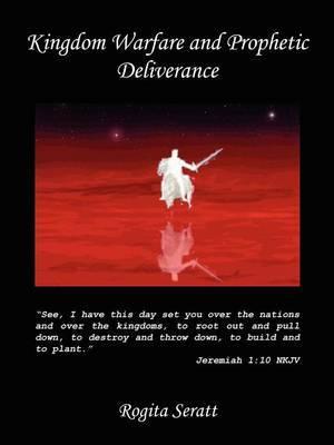 Kingdom Warfare and Prophetic Deliverance by Rogita Seratt