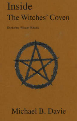 Inside the Witches' Coven: Exploring Wiccan Rituals by Michael B Davie image