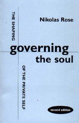Governing the Soul by Nikolas Rose