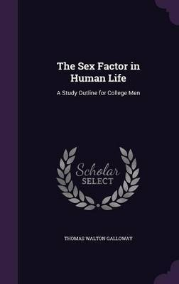 The Sex Factor in Human Life by Thomas Walton Galloway