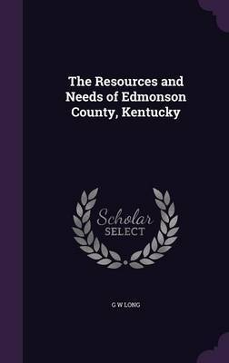 The Resources and Needs of Edmonson County, Kentucky by G W Long