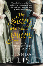 The Sisters Who Would Be Queen by Leanda de Lisle image