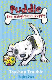 Puddle the Naughtiest Puppy: Toyshop Trouble by Hayley Daze