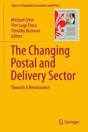 The Changing Postal and Delivery Sector by Michael A Crew
