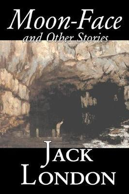 Moon-Face and Other Stories by Jack London