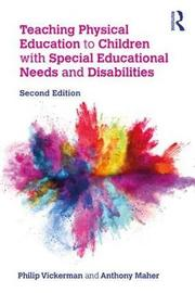 Teaching Physical Education to Children with Special Educational Needs and Disabilities by Philip Vickerman