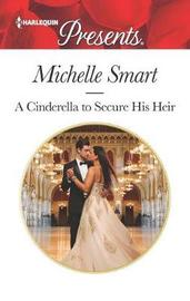 A Cinderella to Secure His Heir by Michelle Smart