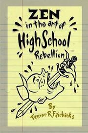 Zen in the Art of High School Rebellion by Trevor R Fairbanks
