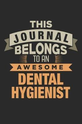 This Journal Belongs To An Awesome Dental Hygienist by Nicolasd DDD Publishing