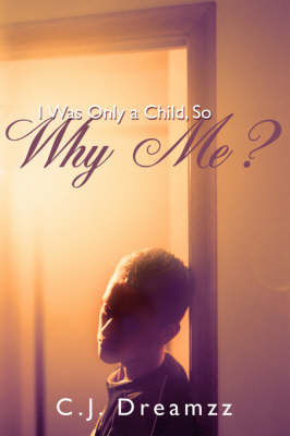 I Was Only a Child, So Why Me? by C. J. Dreamzz image