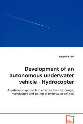 Development of an Autonomous Underwater Vehicle - Hydrocopter - A Systematic Approach to Effective Low Cost Design, Manufacture and Testing of Underwater Vehicles by Rajendra Jani image