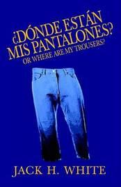 D'Onde Est'an MIS Pantalones by Jack H. White image
