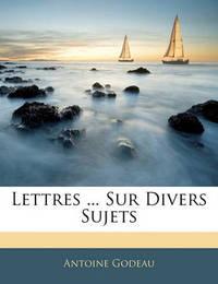Lettres ... Sur Divers Sujets by Antoine Godeau image