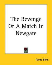 The Revenge Or A Match In Newgate by Aphra Behn