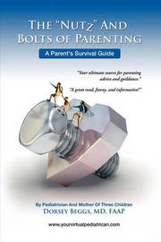 The Nutz and Boltz of Parenting by Dorsey MD Beggs
