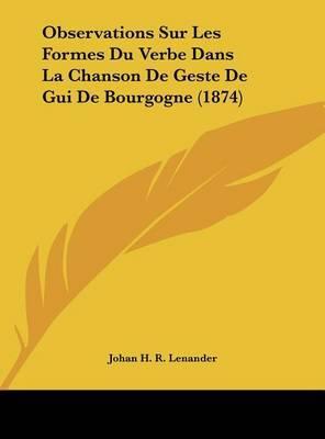 Observations Sur Les Formes Du Verbe Dans La Chanson de Geste de GUI de Bourgogne (1874) by Johan H R Lenander image