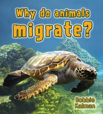 Why Do Animals Migrate? by Bobbie Kalman