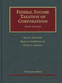 McDaniel, McMahon, Simmons' Federal Income Taxation of Corporations, 3D by Daniel Simmons