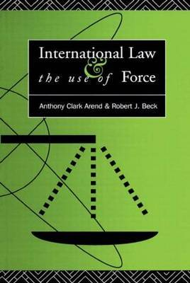 International Law and the Use of Force by Anthony Clark Arend
