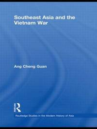 Southeast Asia and the Vietnam War by Cheng Guan Ang