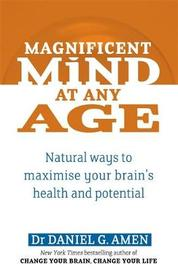 Magnificent Mind at Any Age: Natural Ways to Maximise Your Brain's Health and Potential by Daniel G. Amen image