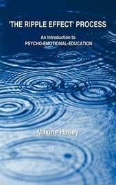 The Ripple Effect Process: An Introduction to Psycho-Emotional-Education by Maxine Harley