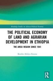The Political Economy of Land and Agrarian Development in Ethiopia by Ketebo Abdiyo Ensene