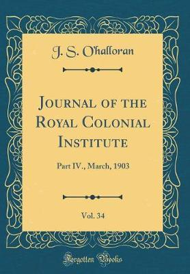Journal of the Royal Colonial Institute, Vol. 34 by J S O'Halloran