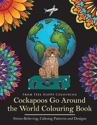 Cockapoos Go Around the World Colouring Book by Feel Happy Colouring