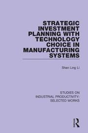 Strategic Investment Planning with Technology Choice in Manufacturing Systems by Shan Ling Li