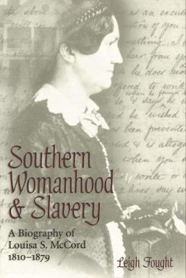 Southern Womanhood and Slavery by Leigh Fought