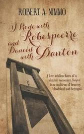 I Rode with Robespierre and Danced with Danton by Robert A. Nimmo image