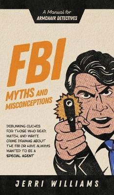 FBI Myths and Misconceptions by Jerri Williams