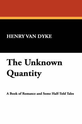 The Unknown Quantity by Henry Van Dyke